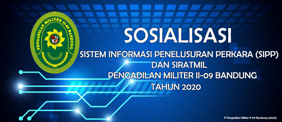 SOSIALISASI SISTEM INFORMASI PENELUSURAN PERKARA (SIPP) DAN SIRATMIL PADA PENGADILAN MILITER II-09 BANDUNG