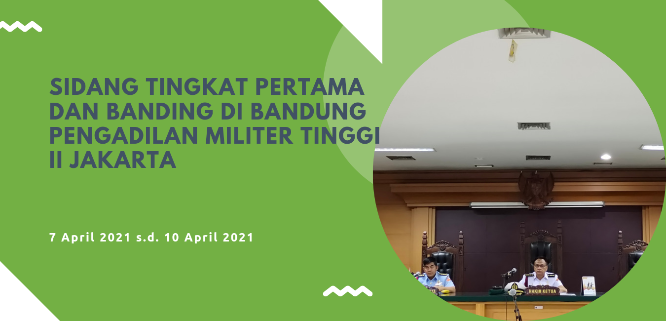 SIDANG TINGKAT PERTAMA DAN TINGKAT BANDING PENGADILAN MILITER TINGGI II JAKARTA