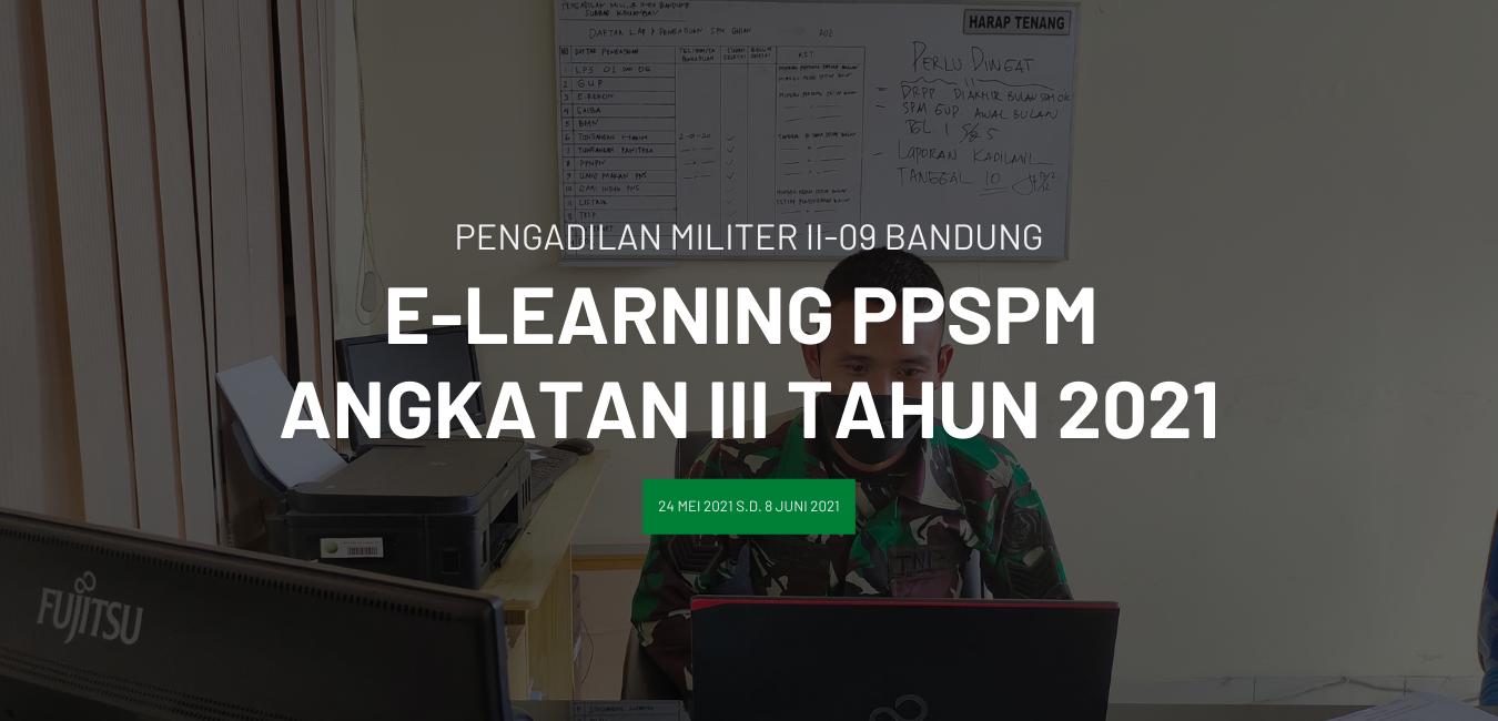 E-LEARNING PEJABAT PENANDATANGAN SURAT PERINTAH MEMBAYAR (PPSPM) ANGKATAN III TAHUN 2021