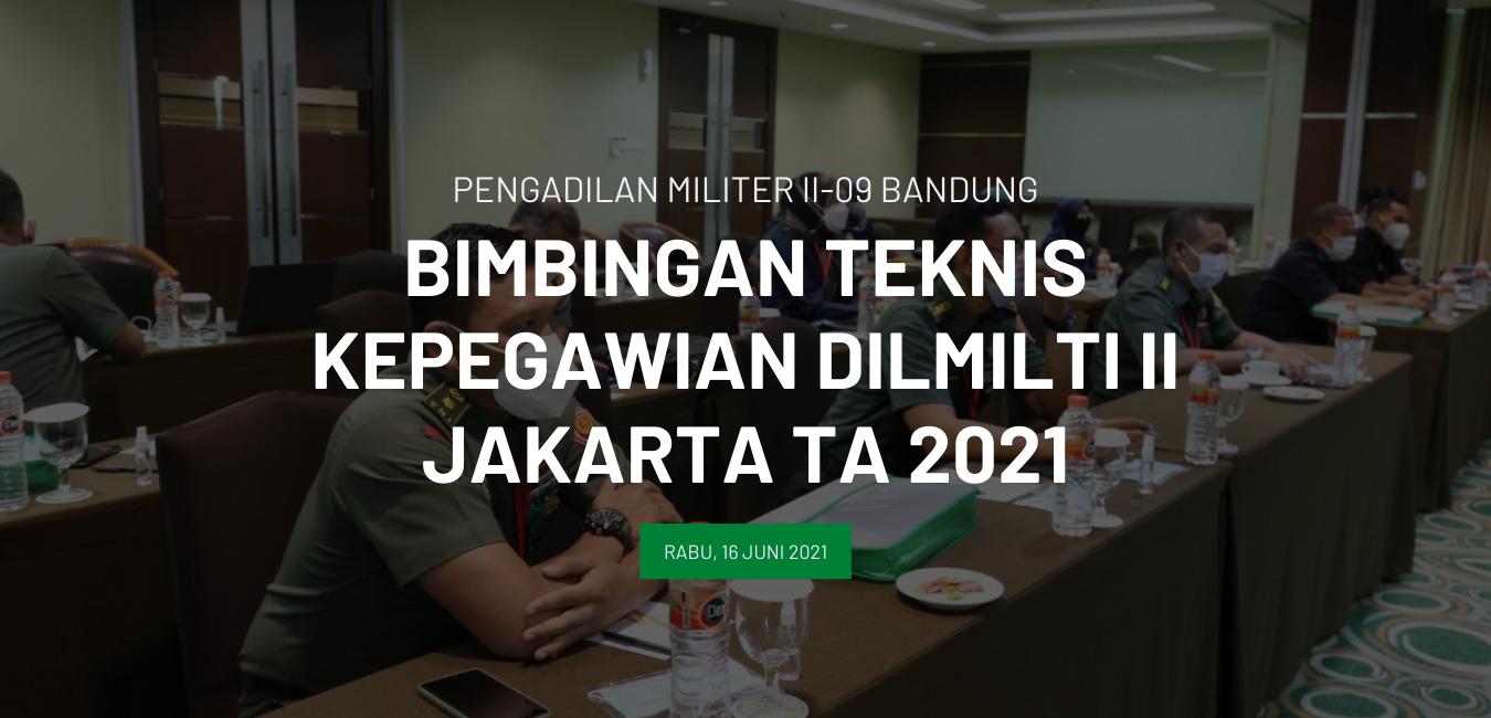 BIMBINGAN TEKNIS KEPEGAWAIAN DILMILTI II JAKARTA TA 2021
