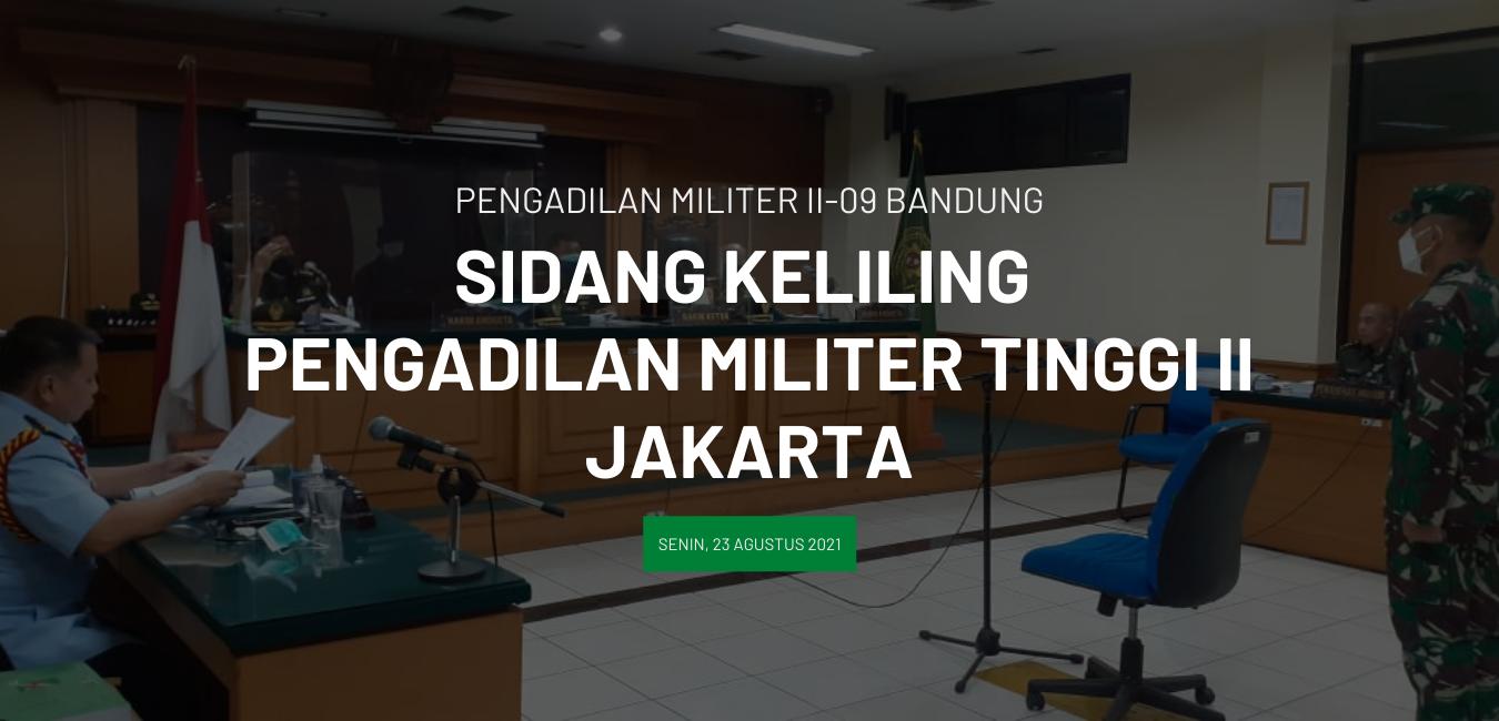 SIDANG KELILING DILMILTI II JAKARTA DI PENGADILAN MILITER II-09 BANDUNG