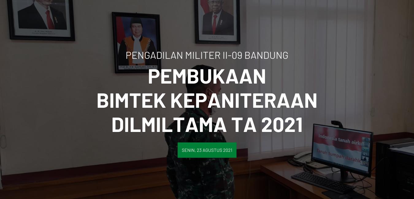 PEMBUKAAN BIMBINGAN TEKNIS KEPANITERAAN DILMILTAMA TA 2021