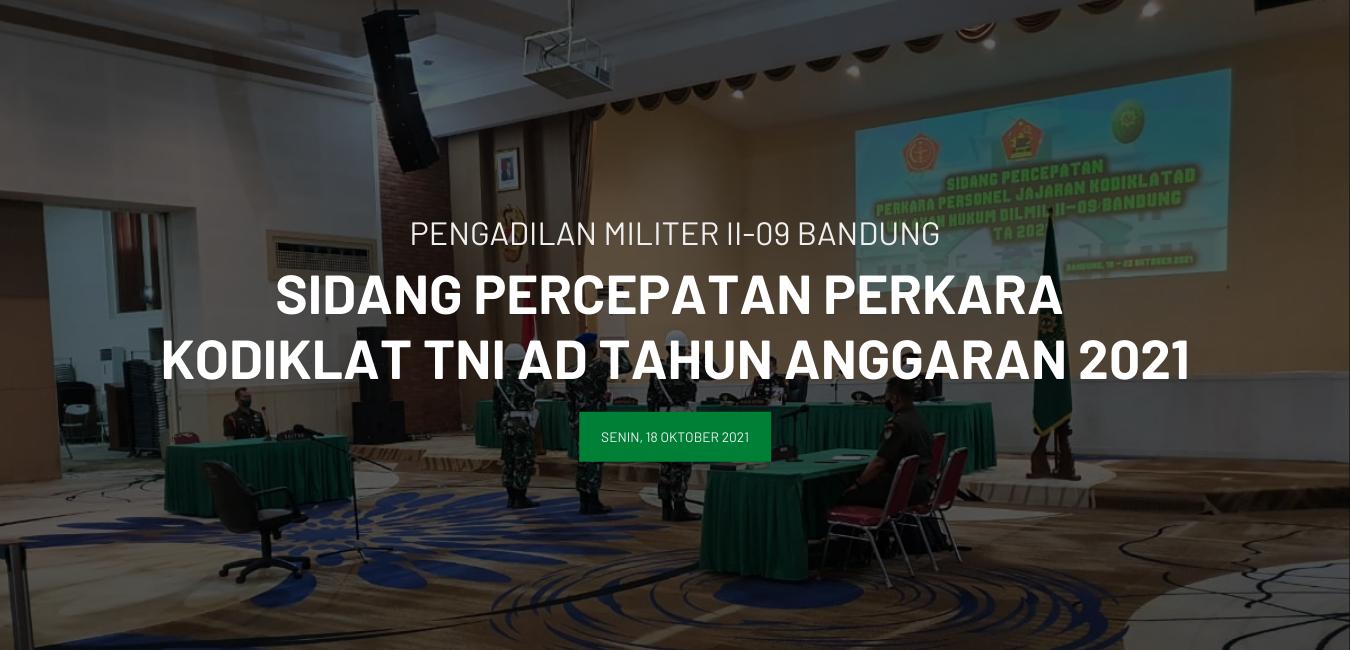 SIDANG PERCEPATAN PERKARA PERSONEL JAJARAN KODIKLAT TNI AD WILAYAH HUKUM DILMIL II-09 BANDUNG TA 2021